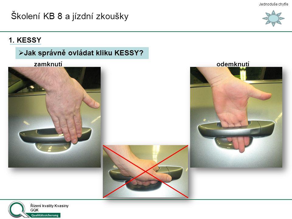 Jednoduše chytře Řízení kvality Kvasiny GQK 1. KESSY  Jak správně ovládat kliku KESSY? zamknutí odemknutí Školení KB 8 a jízdní zkoušky