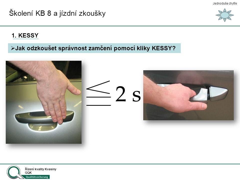Jednoduše chytře Řízení kvality Kvasiny GQK Školení KB 8 a jízdní zkoušky  Jak odzkoušet správnost zamčení pomocí kliky KESSY? 1. KESSY 2 s