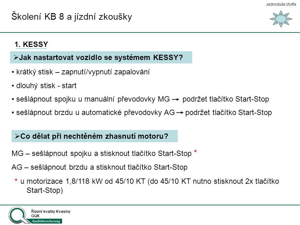 Jednoduše chytře Řízení kvality Kvasiny GQK Školení KB 8 a jízdní zkoušky 1. KESSY  Jak nastartovat vozidlo se systémem KESSY? krátký stisk – zapnutí