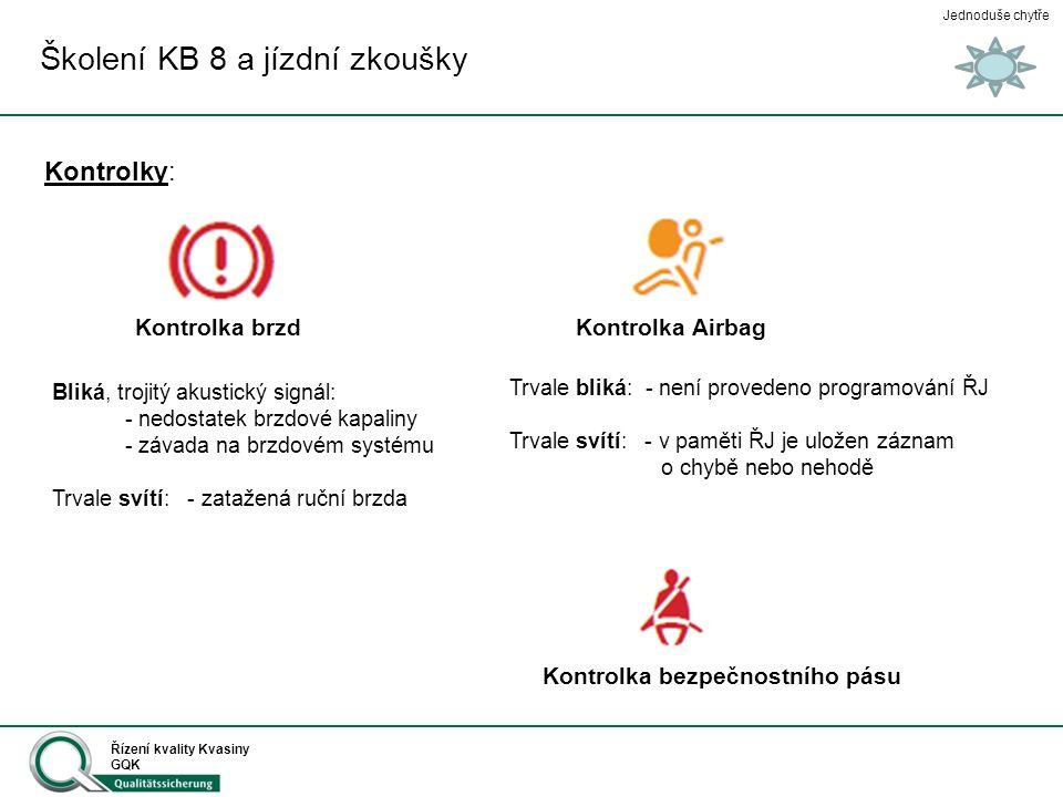 Jednoduše chytře Řízení kvality Kvasiny GQK Školení KB 8 a jízdní zkoušky Kontrolky: Kontrolka brzd Kontrolka Airbag Kontrolka bezpečnostního pásu Trv