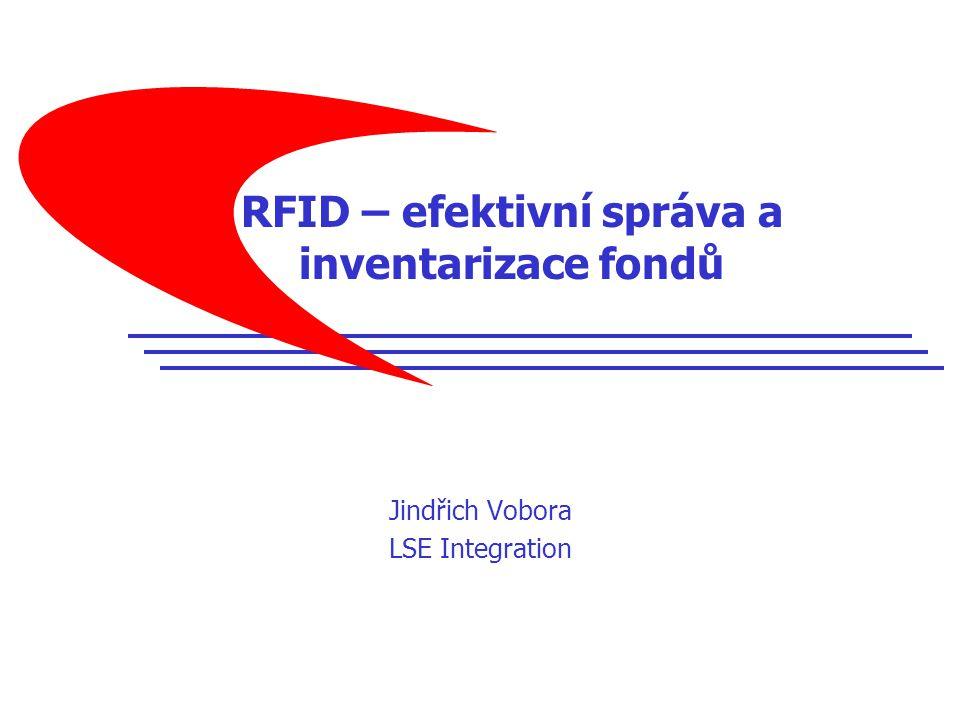 RFID – efektivní správa a inventarizace fondů Jindřich Vobora LSE Integration