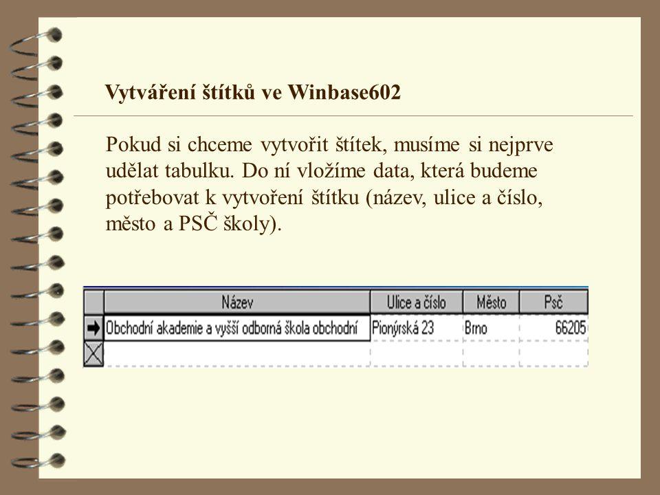 Vytváření štítků ve Winbase602 Pokud si chceme vytvořit štítek, musíme si nejprve udělat tabulku. Do ní vložíme data, která budeme potřebovat k vytvoř