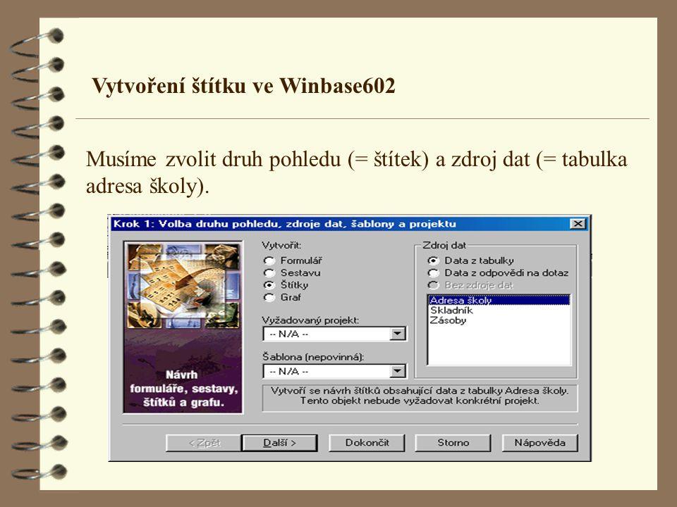 Vytvoření štítku ve Winbase602 Musíme zvolit druh pohledu (= štítek) a zdroj dat (= tabulka adresa školy).