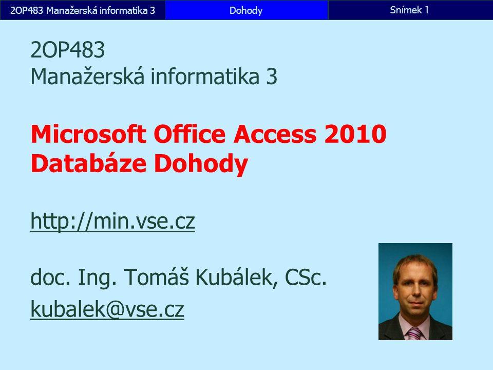 2OP483 Manažerská informatika 3DohodySnímek 1 2OP483 Manažerská informatika 3 Microsoft Office Access 2010 Databáze Dohody http://min.vse.cz http://min.vse.cz doc.