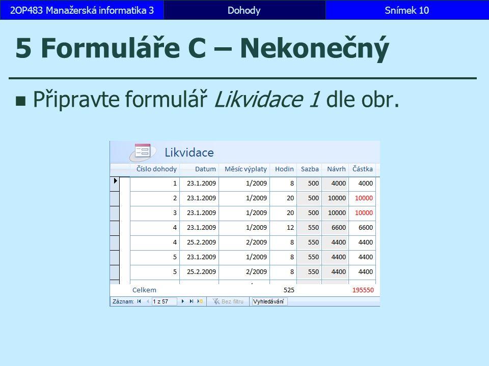5 Formuláře C – Nekonečný Připravte formulář Likvidace 1 dle obr.
