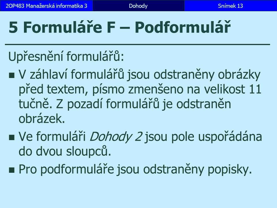 5 Formuláře F – Podformulář Upřesnění formulářů: V záhlaví formulářů jsou odstraněny obrázky před textem, písmo zmenšeno na velikost 11 tučně.