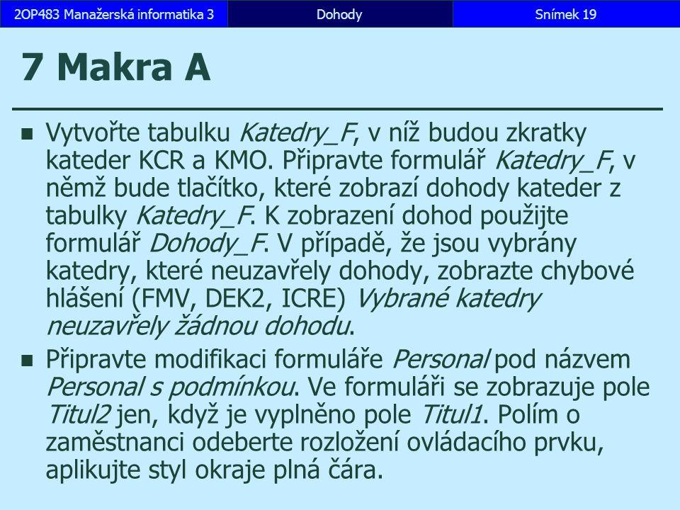 7 Makra A Vytvořte tabulku Katedry_F, v níž budou zkratky kateder KCR a KMO.