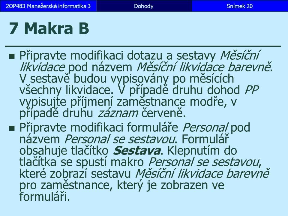 7 Makra B Připravte modifikaci dotazu a sestavy Měsíční likvidace pod názvem Měsíční likvidace barevně.