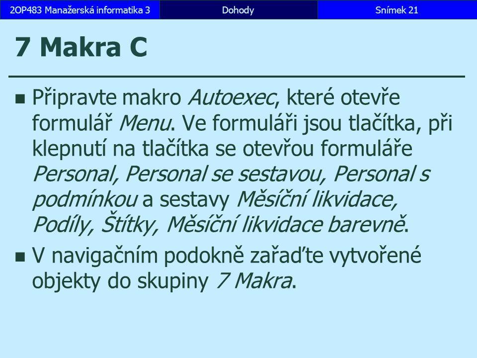 7 Makra C Připravte makro Autoexec, které otevře formulář Menu.