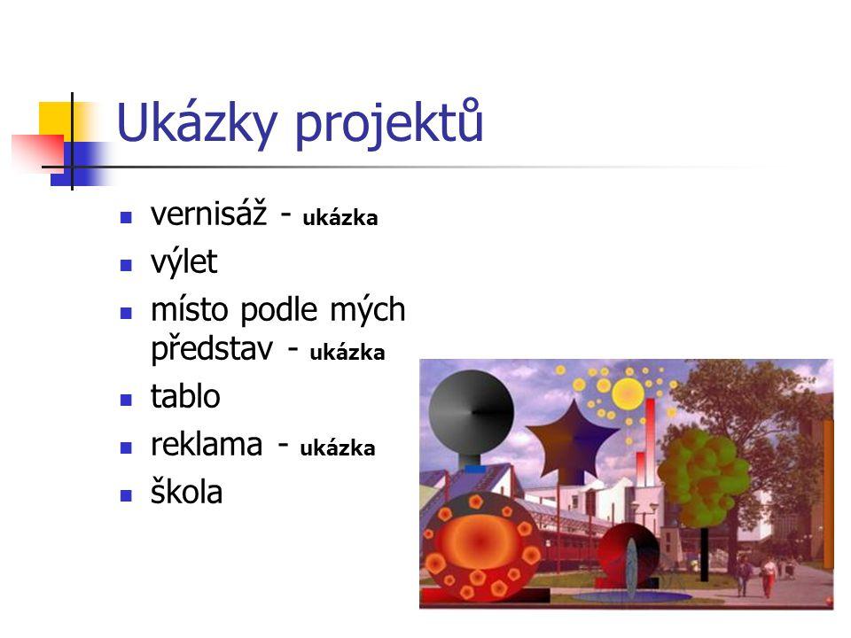 Ukázky projektů vernisáž - ukázka výlet místo podle mých představ - ukázka tablo reklama - ukázka škola