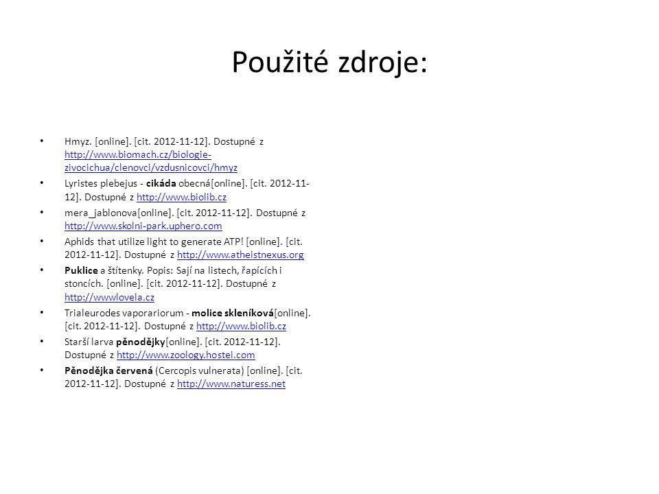 Použité zdroje: Hmyz. [online]. [cit. 2012-11-12]. Dostupné z http://www.biomach.cz/biologie- zivocichua/clenovci/vzdusnicovci/hmyz http://www.biomach