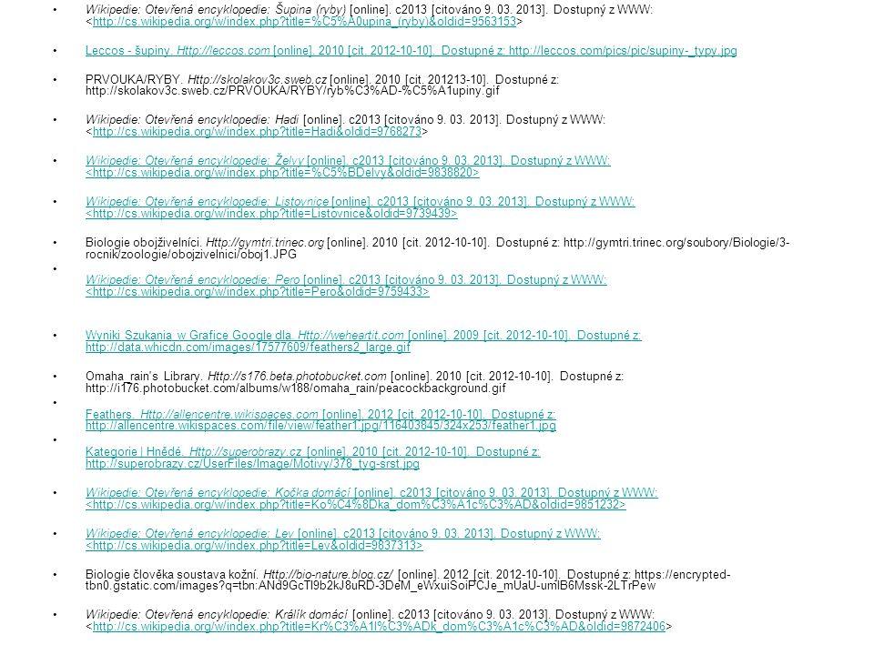 Wikipedie: Otevřená encyklopedie: Šupina (ryby) [online]. c2013 [citováno 9. 03. 2013]. Dostupný z WWW: http://cs.wikipedia.org/w/index.php?title=%C5%
