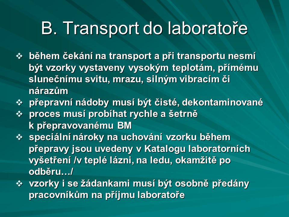 B. Transport do laboratoře  během čekání na transport a při transportu nesmí být vzorky vystaveny vysokým teplotám, přímému být vzorky vystaveny vyso