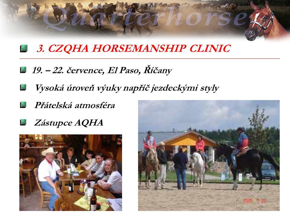 3. CZQHA HORSEMANSHIP CLINIC 19. – 22. července, El Paso, Říčany Vysoká úroveň výuky napříč jezdeckými styly Přátelská atmosféra Zástupce AQHA
