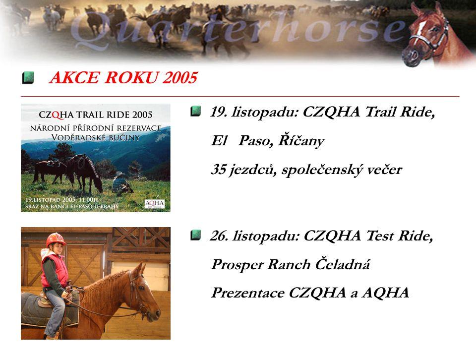 AKCE ROKU 2005 19. listopadu: CZQHA Trail Ride, El Paso, Říčany 35 jezdců, společenský večer 26. listopadu: CZQHA Test Ride, Prosper Ranch Čeladná Pre