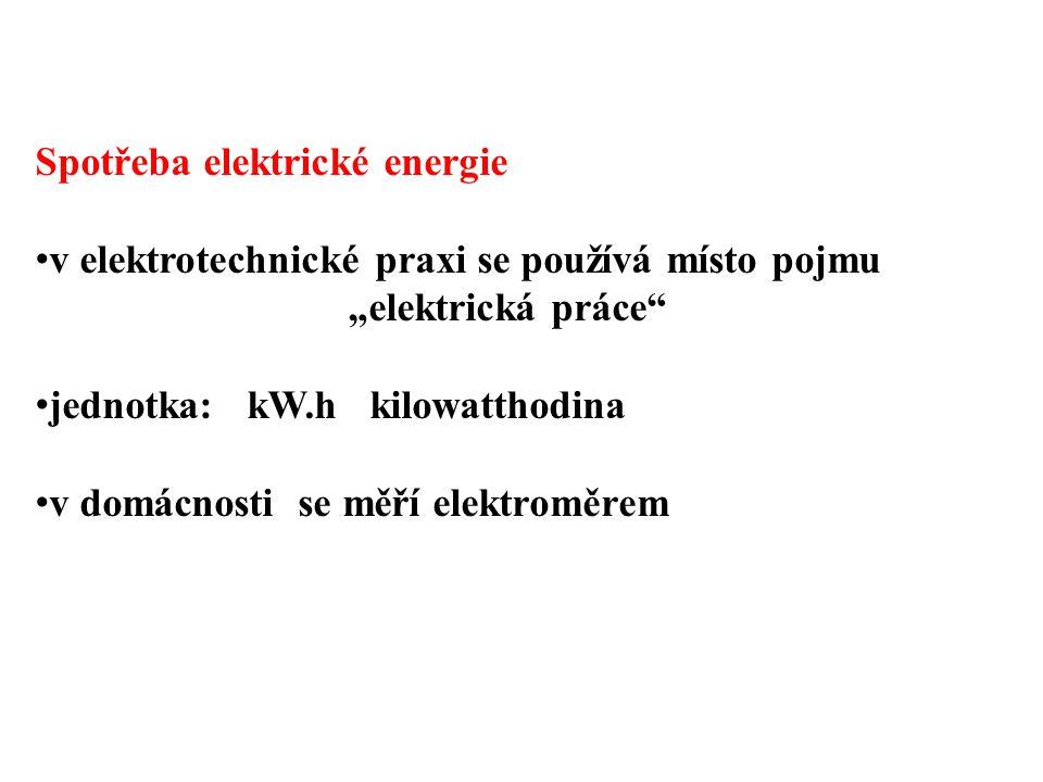 """Spotřeba elektrické energie v elektrotechnické praxi se používá místo pojmu """"elektrická práce"""" jednotka: kW.h kilowatthodina v domácnosti se měří elek"""