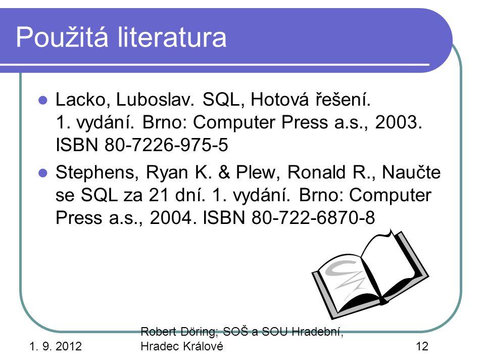 1. 9. 2012 Robert Döring; SOŠ a SOU Hradební, Hradec Králové12 Použitá literatura Lacko, Luboslav. SQL, Hotová řešení. 1. vydání. Brno: Computer Press