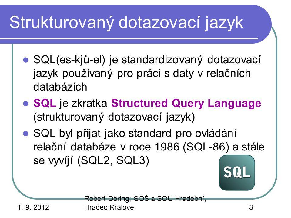 1. 9. 2012 Robert Döring; SOŠ a SOU Hradební, Hradec Králové3 Strukturovaný dotazovací jazyk SQL(es-kjů-el) je standardizovaný dotazovací jazyk použív