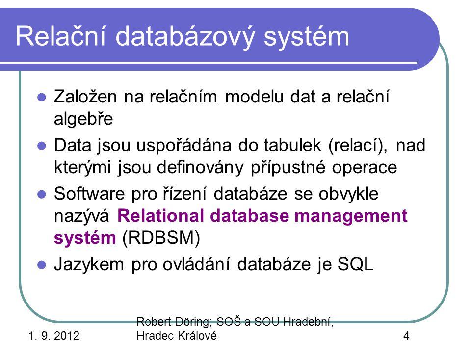 1. 9. 2012 Robert Döring; SOŠ a SOU Hradební, Hradec Králové4 Relační databázový systém Založen na relačním modelu dat a relační algebře Data jsou usp