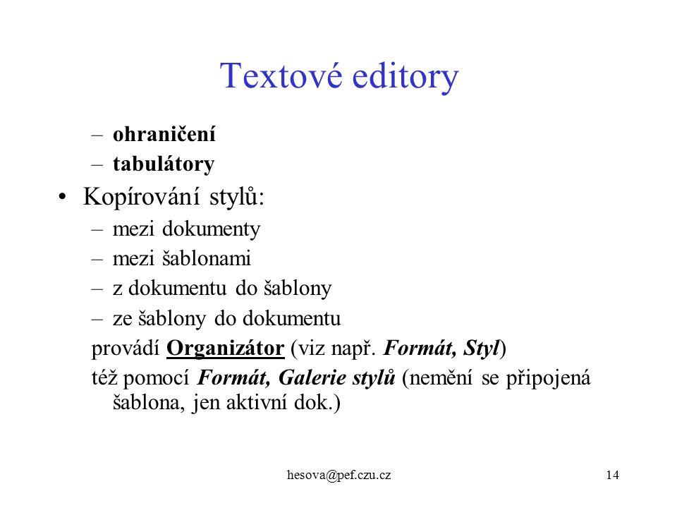 hesova@pef.czu.cz14 Textové editory –ohraničení –tabulátory Kopírování stylů: –mezi dokumenty –mezi šablonami –z dokumentu do šablony –ze šablony do dokumentu provádí Organizátor (viz např.