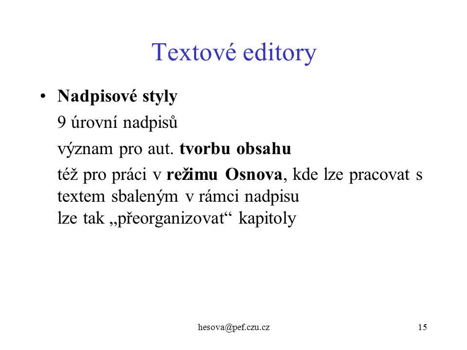 hesova@pef.czu.cz15 Textové editory Nadpisové styly 9 úrovní nadpisů význam pro aut. tvorbu obsahu též pro práci v režimu Osnova, kde lze pracovat s t