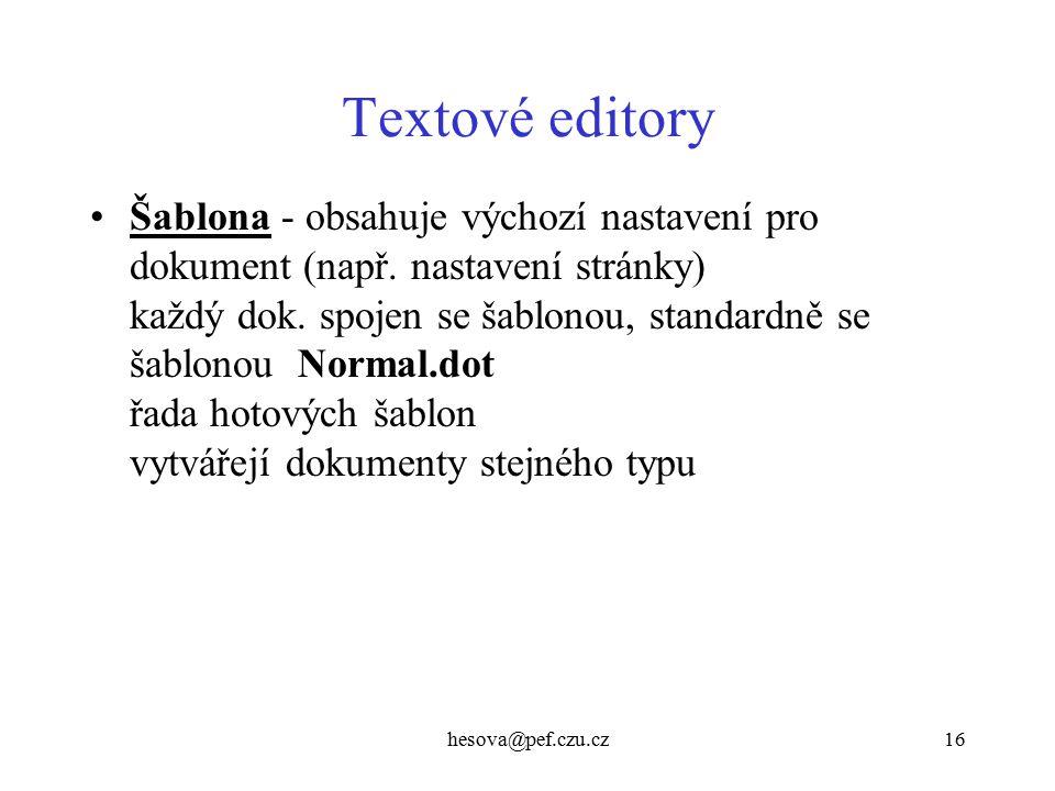 hesova@pef.czu.cz16 Textové editory Šablona - obsahuje výchozí nastavení pro dokument (např. nastavení stránky) každý dok. spojen se šablonou, standar