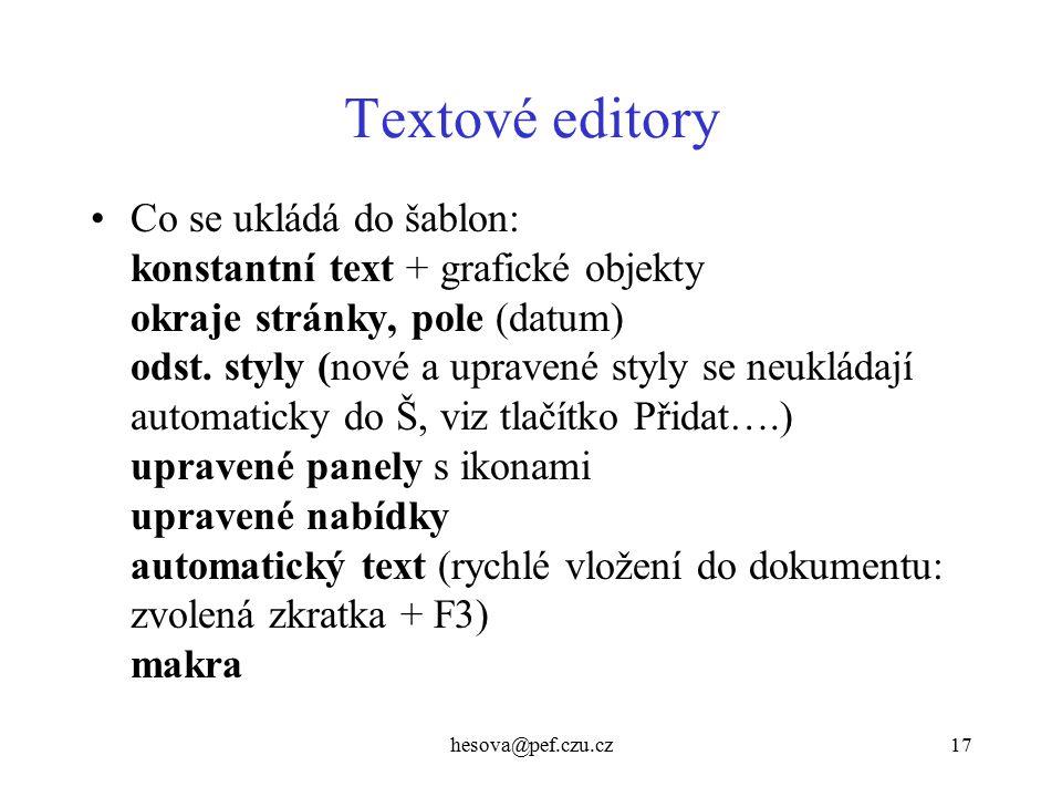 hesova@pef.czu.cz17 Textové editory Co se ukládá do šablon: konstantní text + grafické objekty okraje stránky, pole (datum) odst. styly (nové a uprave