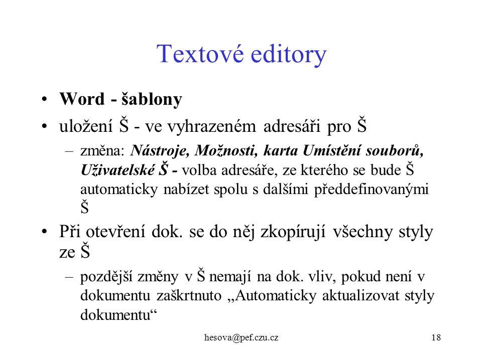 hesova@pef.czu.cz18 Textové editory Word - šablony uložení Š - ve vyhrazeném adresáři pro Š –změna: Nástroje, Možnosti, karta Umístění souborů, Uživat