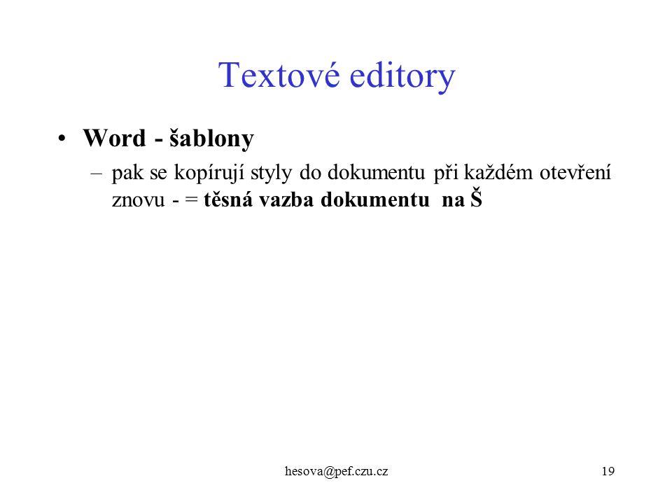 hesova@pef.czu.cz19 Textové editory Word - šablony –pak se kopírují styly do dokumentu při každém otevření znovu - = těsná vazba dokumentu na Š