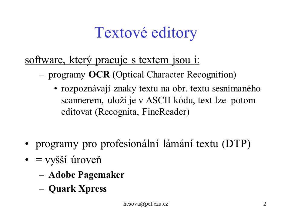 hesova@pef.czu.cz2 Textové editory software, který pracuje s textem jsou i: –programy OCR (Optical Character Recognition) rozpoznávají znaky textu na