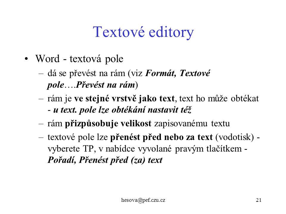 hesova@pef.czu.cz21 Textové editory Word - textová pole –dá se převést na rám (viz Formát, Textové pole….Převést na rám) –rám je ve stejné vrstvě jako text, text ho může obtékat - u text.