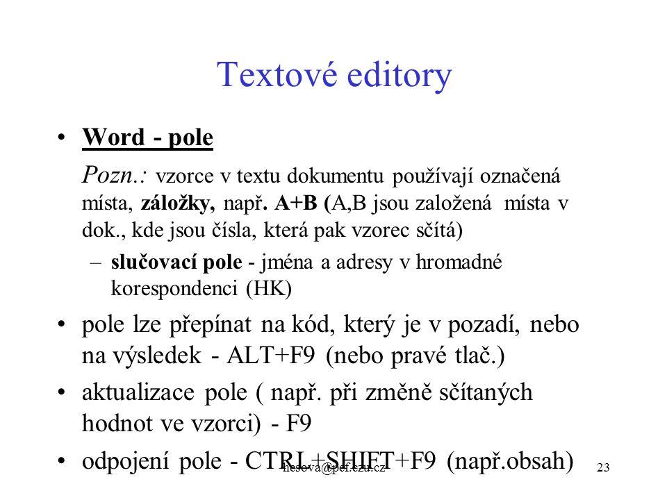 hesova@pef.czu.cz23 Textové editory Word - pole Pozn.: vzorce v textu dokumentu používají označená místa, záložky, např.