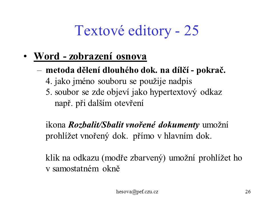 hesova@pef.czu.cz26 Textové editory - 25 Word - zobrazení osnova –metoda dělení dlouhého dok. na dílčí - pokrač. 4. jako jméno souboru se použije nadp