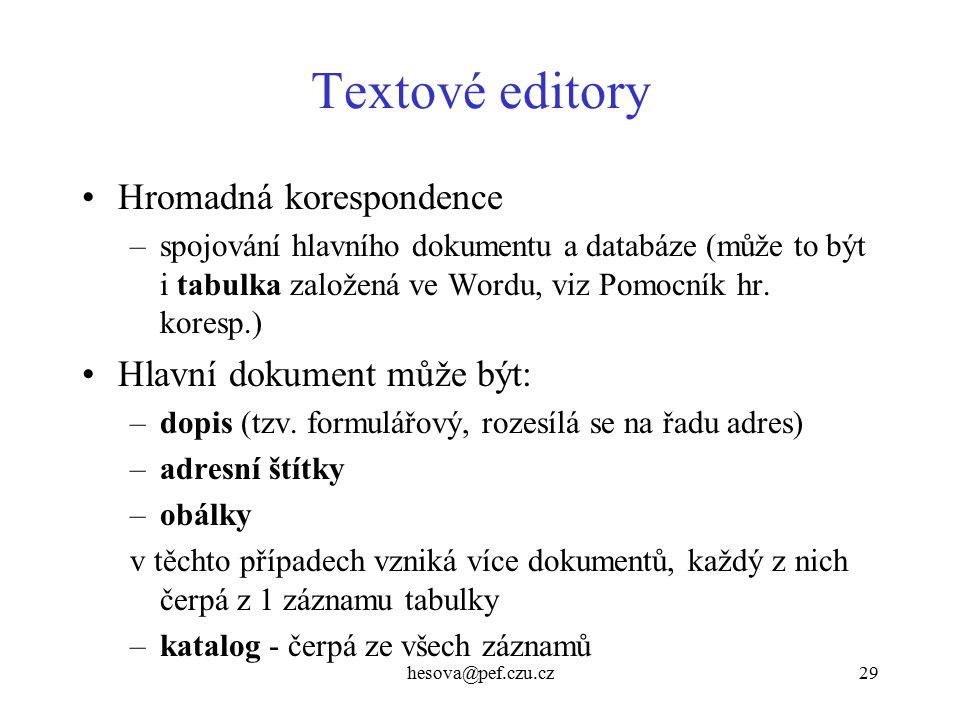 hesova@pef.czu.cz29 Textové editory Hromadná korespondence –spojování hlavního dokumentu a databáze (může to být i tabulka založená ve Wordu, viz Pomocník hr.