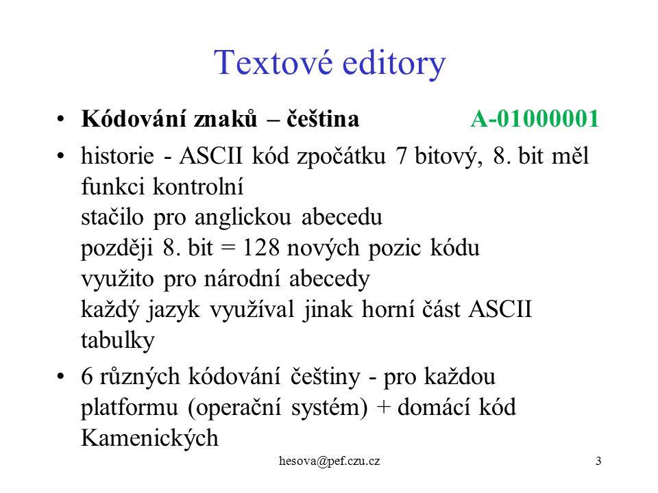 hesova@pef.czu.cz3 Textové editory Kódování znaků – čeština A-01000001 historie - ASCII kód zpočátku 7 bitový, 8. bit měl funkci kontrolní stačilo pro