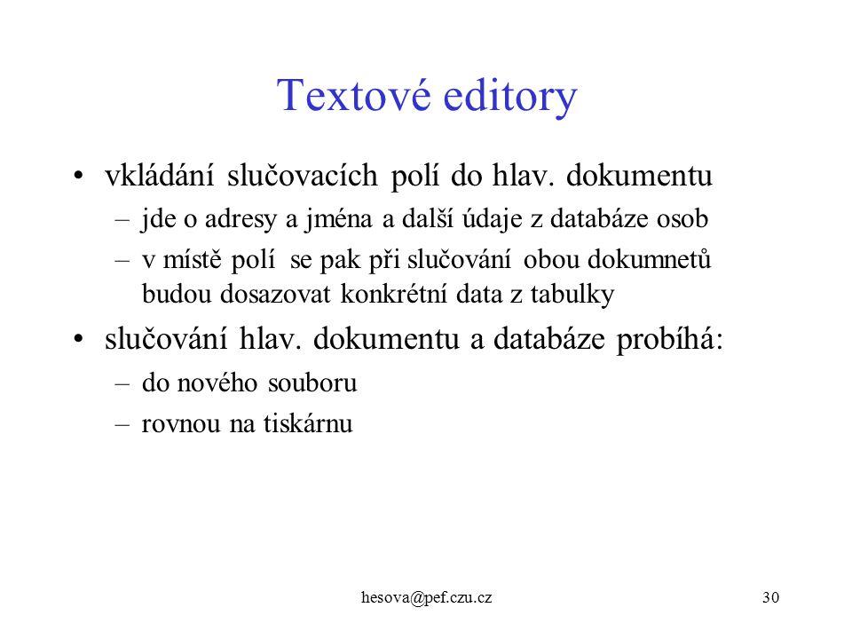 hesova@pef.czu.cz30 Textové editory vkládání slučovacích polí do hlav. dokumentu –jde o adresy a jména a další údaje z databáze osob –v místě polí se