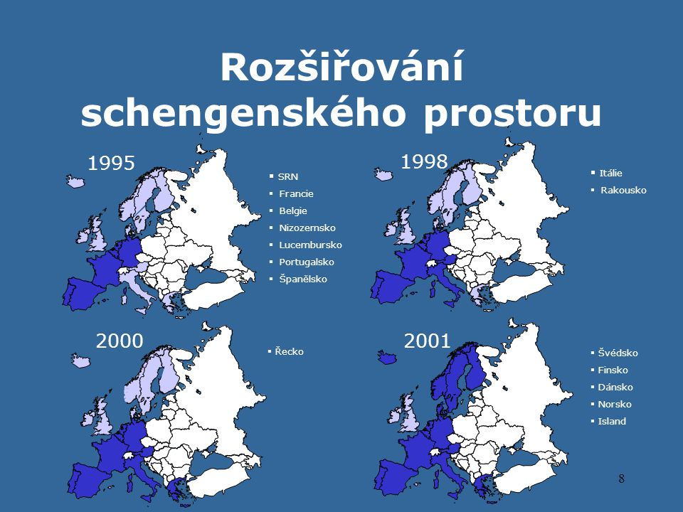 8 Rozšiřování schengenského prostoru 1995 1998 2001  SRN  Francie  Belgie  Nizozemsko  Lucembursko  Portugalsko  Španělsko  Itálie  Rakousko  Švédsko  Finsko  Dánsko  Norsko  Island  Řecko 2000