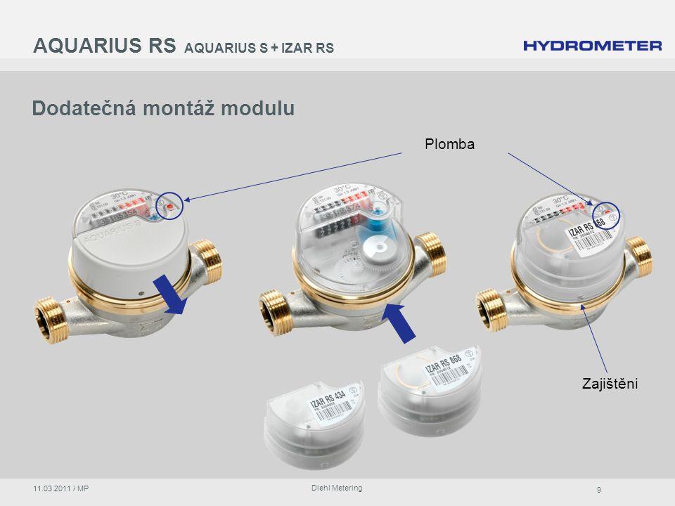 9 Diehl Metering 11.03.2011 / MP AQUARIUS RS AQUARIUS S + IZAR RS Dodatečná montáž modulu Plomba Zajištěni