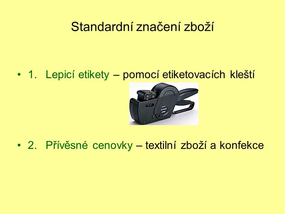 Standardní značení zboží 1.Lepicí etikety – pomocí etiketovacích kleští 2.Přívěsné cenovky – textilní zboží a konfekce