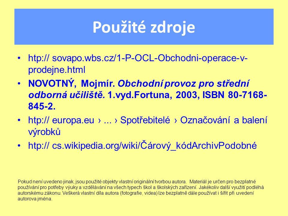 Použité zdroje htp:// sovapo.wbs.cz/1-P-OCL-Obchodni-operace-v- prodejne.html NOVOTNÝ, Mojmír. Obchodní provoz pro střední odborná učiliště. 1.vyd.Fo