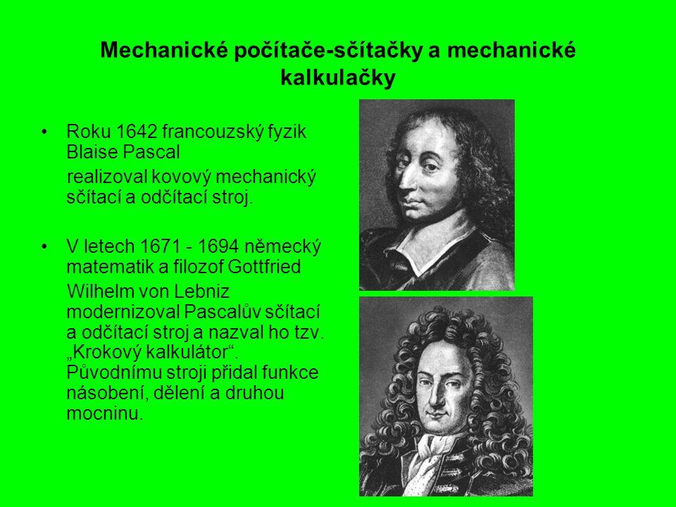 Mechanické počítače-sčítačky a mechanické kalkulačky Roku 1642 francouzský fyzik Blaise Pascal realizoval kovový mechanický sčítací a odčítací stroj.