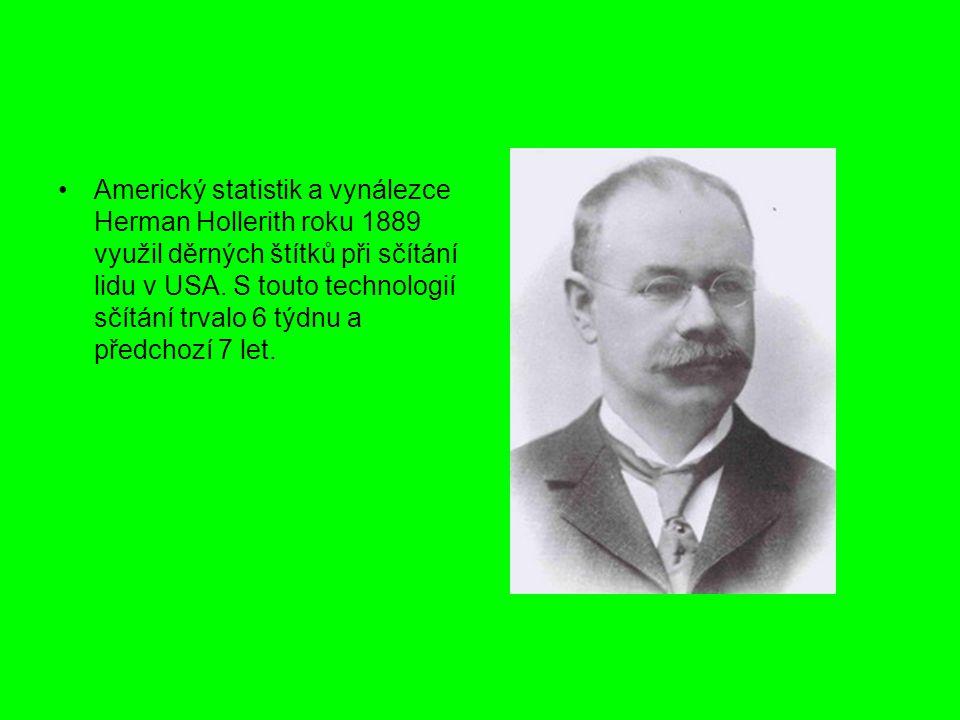 Americký statistik a vynálezce Herman Hollerith roku 1889 využil děrných štítků při sčítání lidu v USA. S touto technologií sčítání trvalo 6 týdnu a p