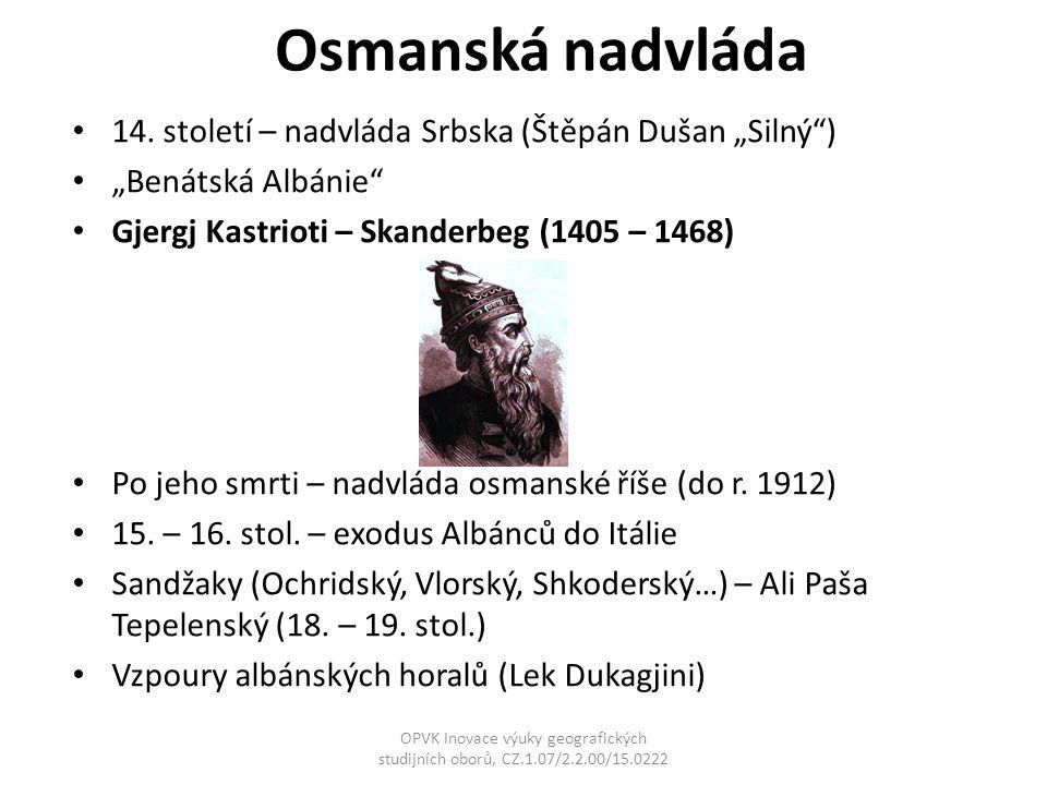 "Osmanská nadvláda 14. století – nadvláda Srbska (Štěpán Dušan ""Silný"") ""Benátská Albánie"" Gjergj Kastrioti – Skanderbeg (1405 – 1468) Po jeho smrti –"