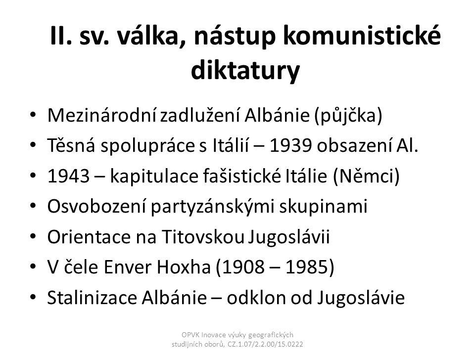 II. sv. válka, nástup komunistické diktatury Mezinárodní zadlužení Albánie (půjčka) Těsná spolupráce s Itálií – 1939 obsazení Al. 1943 – kapitulace fa