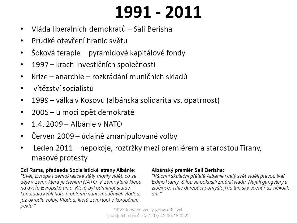 1991 - 2011 Vláda liberálních demokratů – Sali Berisha Prudké otevření hranic světu Šoková terapie – pyramidové kapitálové fondy 1997 – krach investič