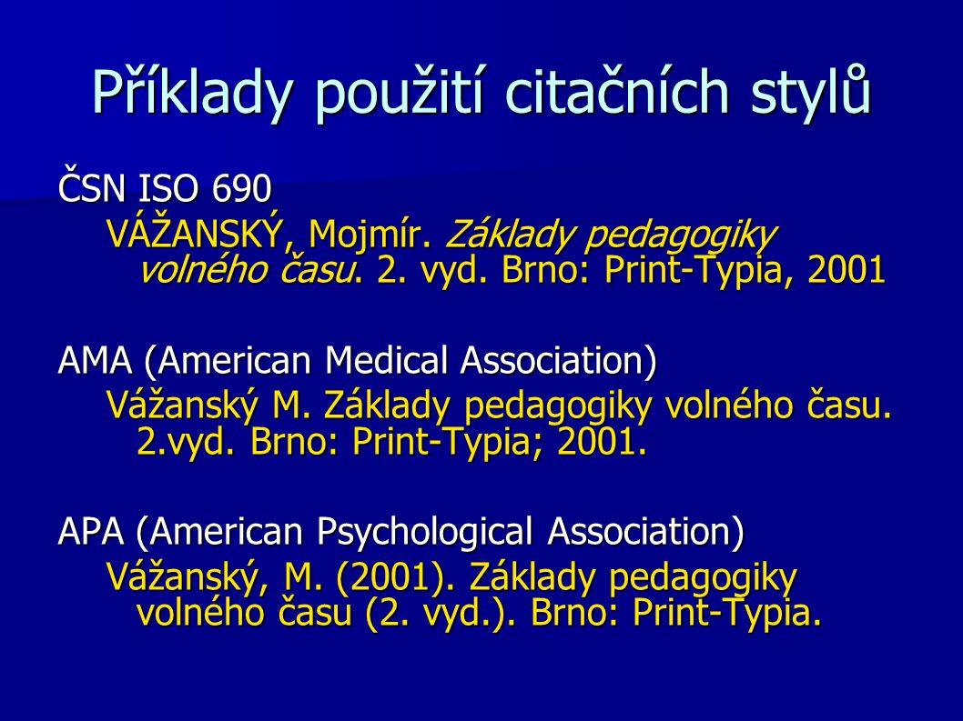 Příklady použití citačních stylů ČSN ISO 690 VÁŽANSKÝ, Mojmír. Základy pedagogiky volného času. 2. vyd. Brno: Print-Typia, 2001 AMA (American Medical