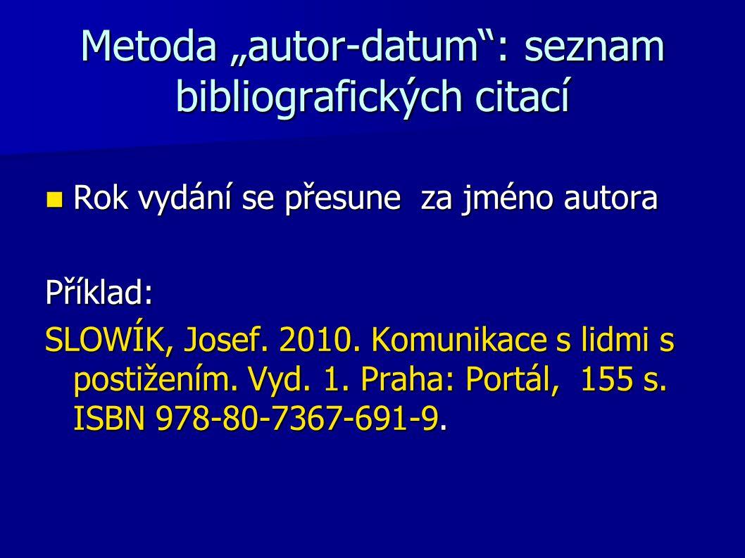 """Metoda """"autor-datum"""": seznam bibliografických citací Rok vydání se přesune za jméno autora Rok vydání se přesune za jméno autoraPříklad: SLOWÍK, Josef"""