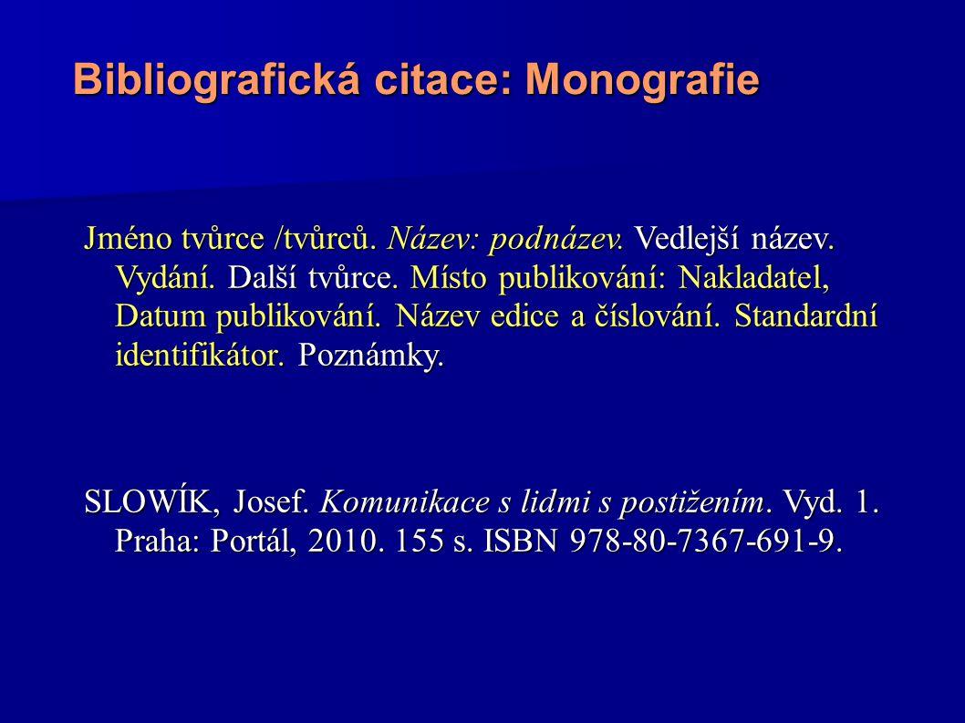 Bibliografická citace: Monografie Jméno tvůrce /tvůrců. Název: podnázev. Vedlejší název. Vydání. Další tvůrce. Místo publikování: Nakladatel, Datum pu