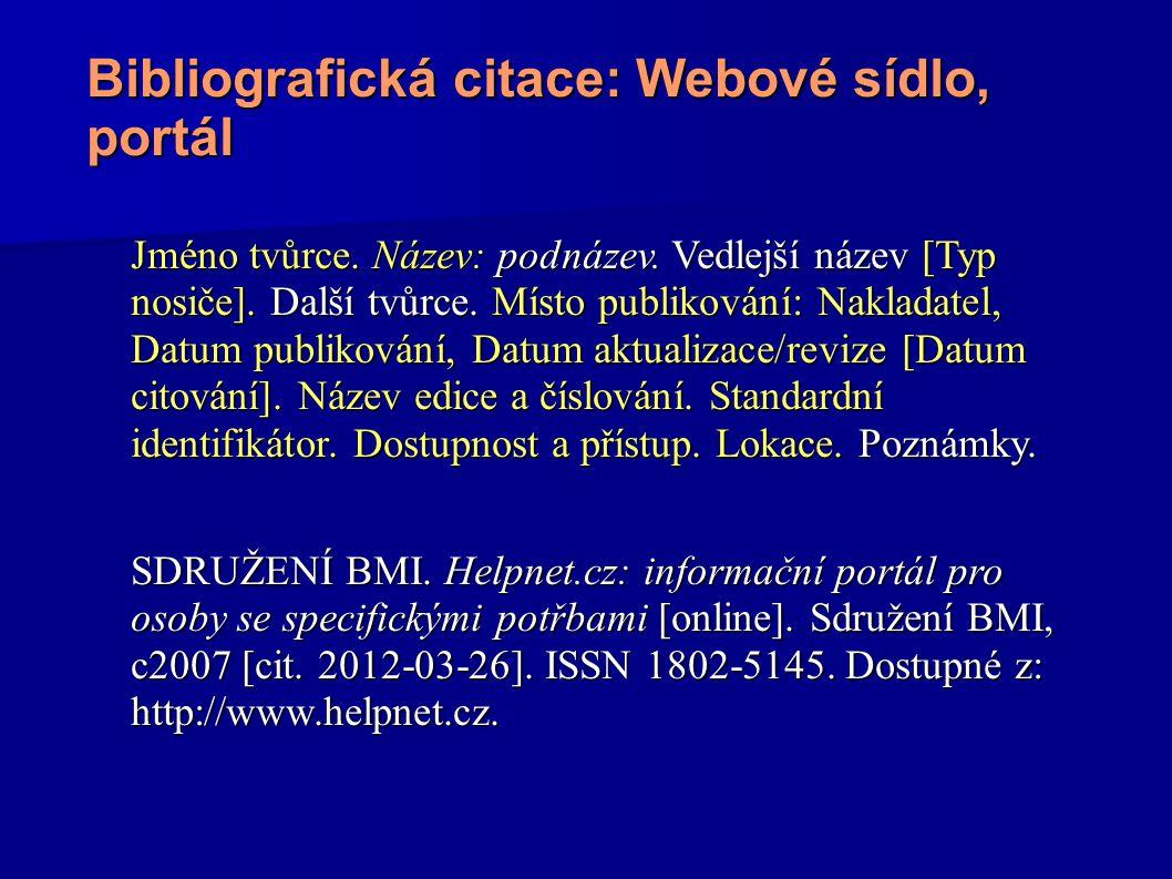 Bibliografická citace: Webové sídlo, portál Jméno tvůrce. Název: podnázev. Vedlejší název [Typ nosiče]. Další tvůrce. Místo publikování: Nakladatel, D