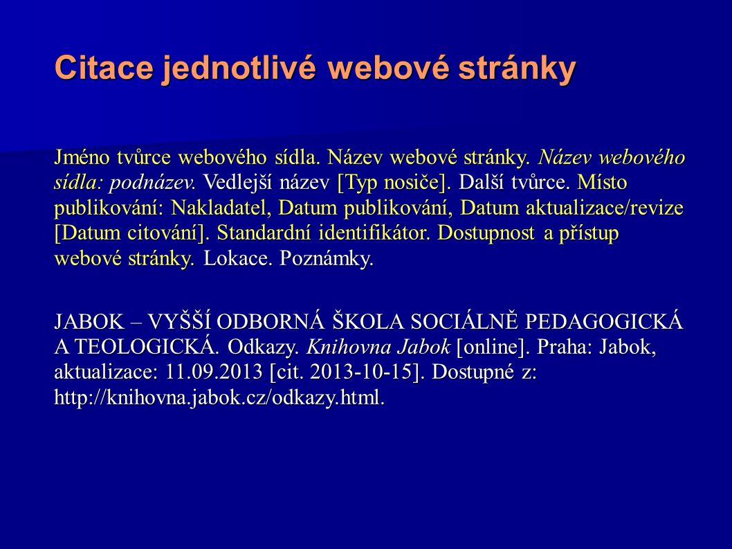 Citace jednotlivé webové stránky Jméno tvůrce webového sídla. Název webové stránky. Název webového sídla: podnázev. Vedlejší název [Typ nosiče]. Další